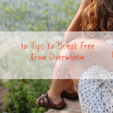 10 Tips to Break Free from the Overwhelm